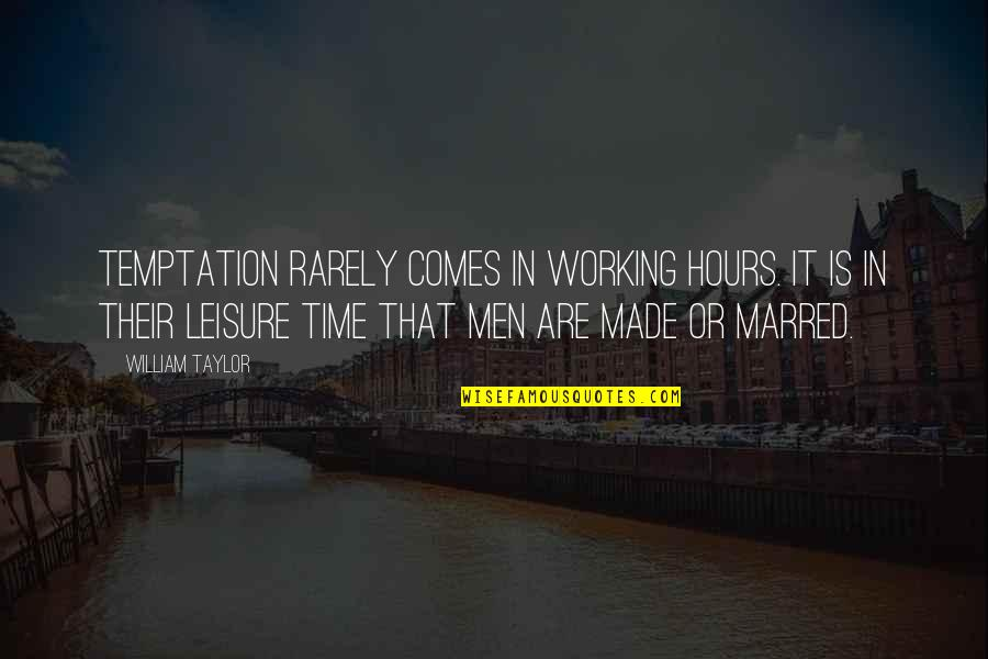 Leisure Time Quotes By William Taylor: Temptation rarely comes in working hours. It is