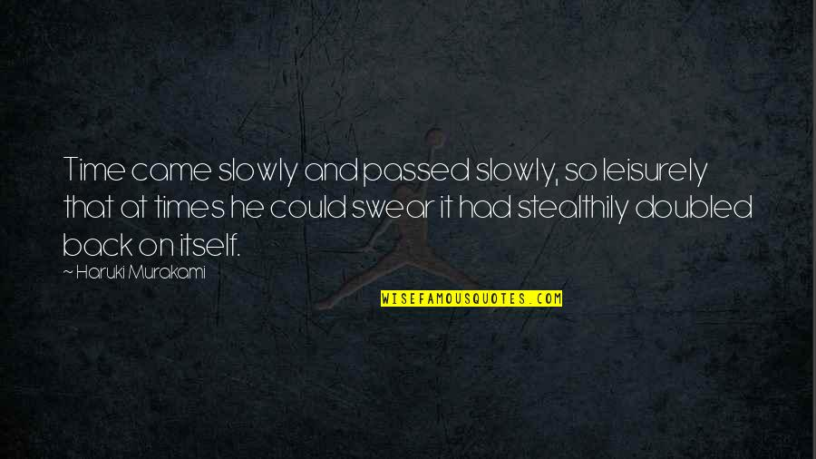Leisurely Quotes By Haruki Murakami: Time came slowly and passed slowly, so leisurely