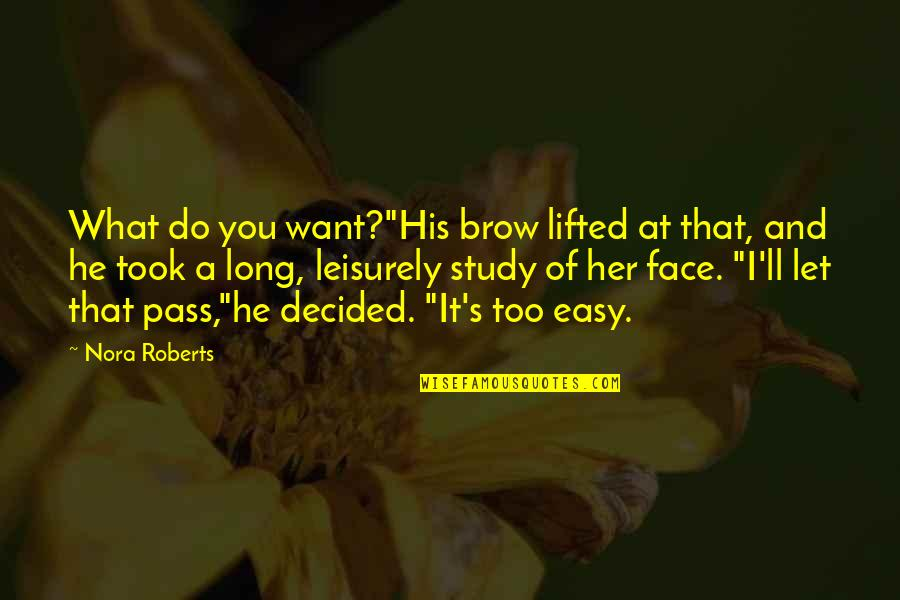 "Leisurely Quotes By Nora Roberts: What do you want?""His brow lifted at that,"