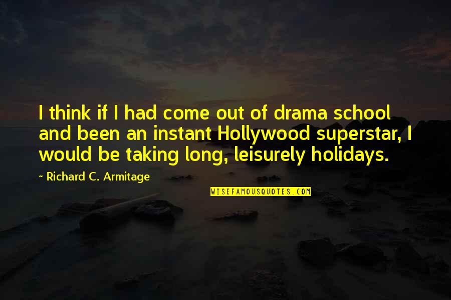 Leisurely Quotes By Richard C. Armitage: I think if I had come out of