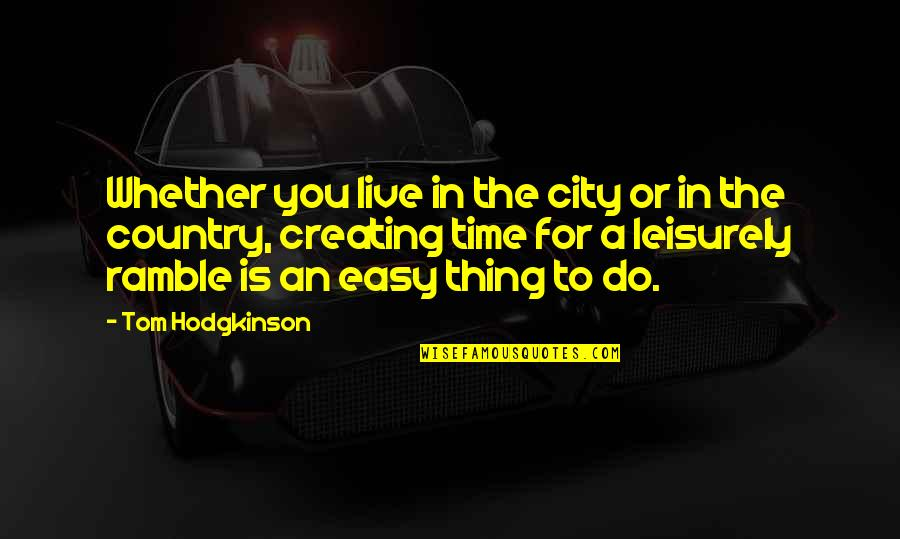 Leisurely Quotes By Tom Hodgkinson: Whether you live in the city or in