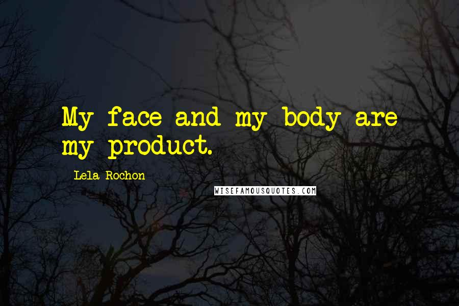 Lela Rochon quotes: My face and my body are my product.