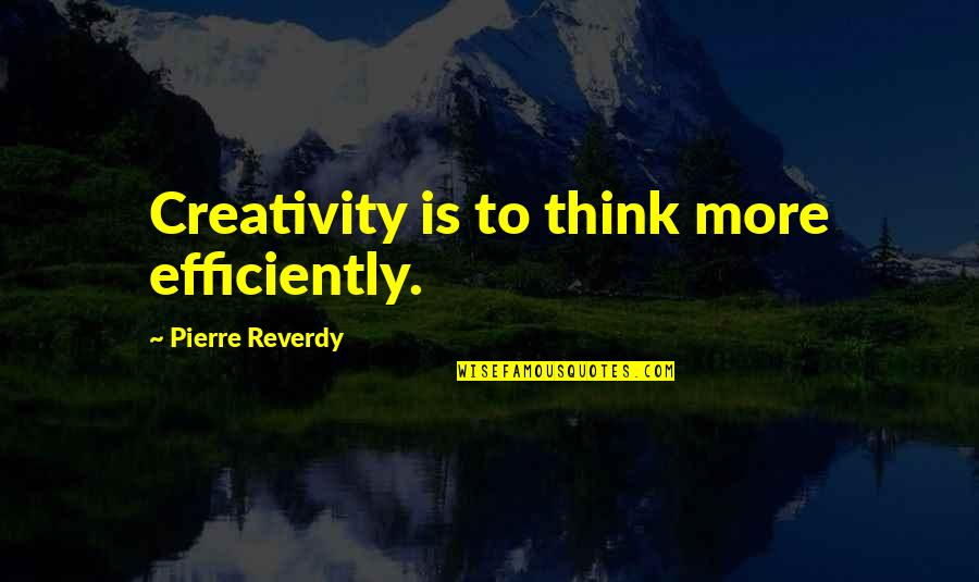 Lelaki Terindah Quotes By Pierre Reverdy: Creativity is to think more efficiently.