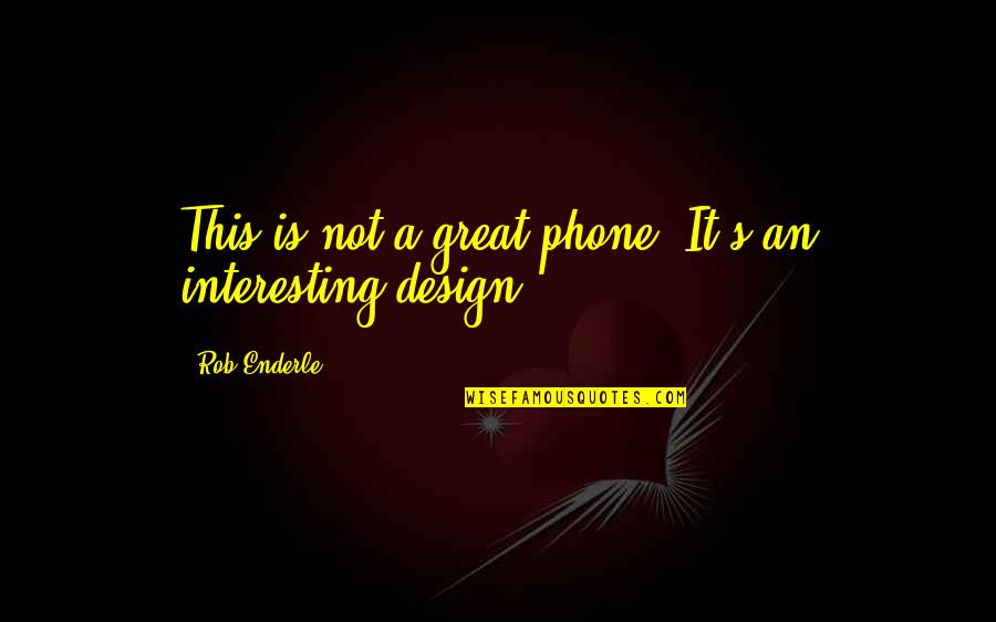 Lelaki Terindah Quotes By Rob Enderle: This is not a great phone. It's an