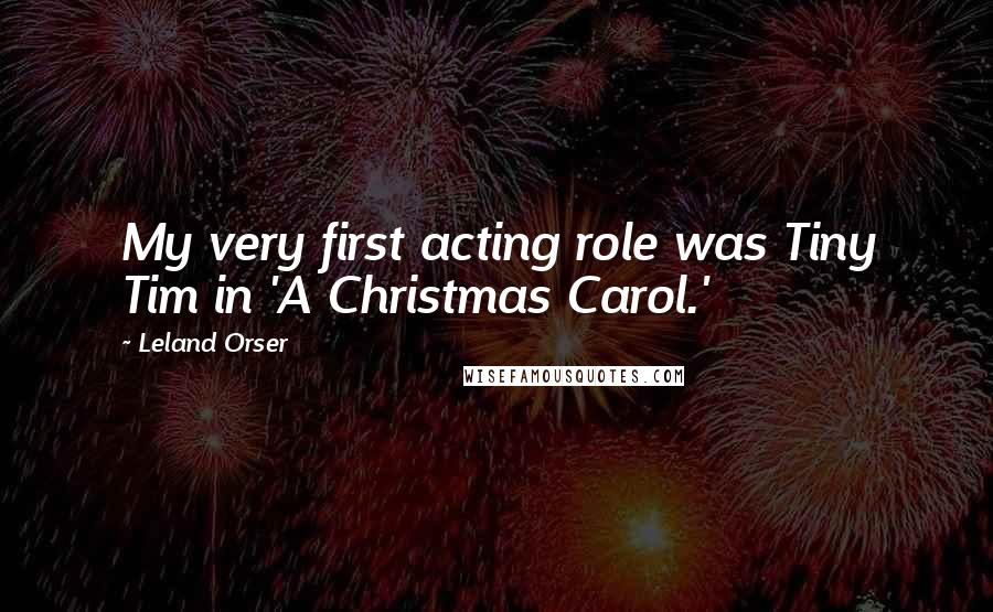 Leland Orser quotes: My very first acting role was Tiny Tim in 'A Christmas Carol.'