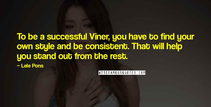 Lele Pons quotes: To be a successful Viner, you have to find your own style and be consistent. That will help you stand out from the rest.