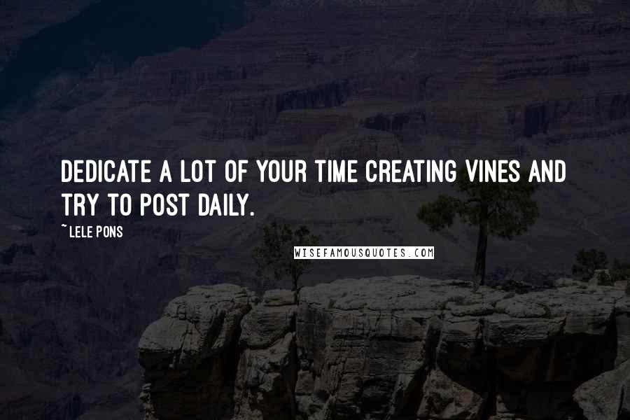 Lele Pons quotes: Dedicate a lot of your time creating Vines and try to post daily.