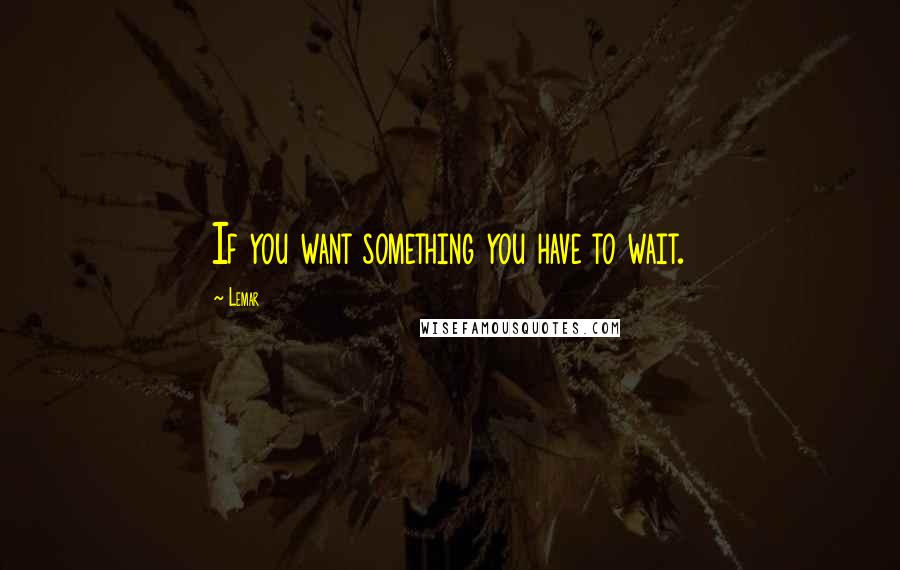 Lemar quotes: If you want something you have to wait.