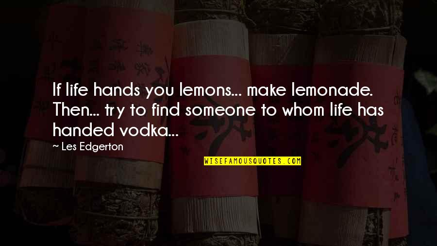Lemons Vodka Quotes By Les Edgerton: If life hands you lemons... make lemonade. Then...