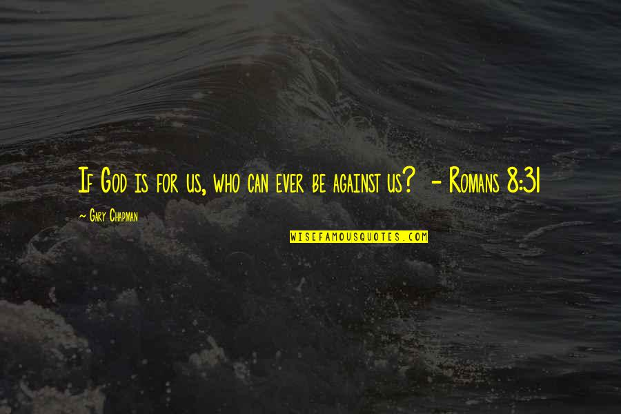 Lemony Snicket Memorable Quotes By Gary Chapman: If God is for us, who can ever