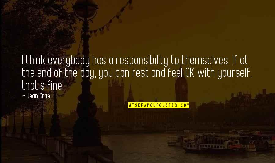 Lemony Snicket Memorable Quotes By Jean Grae: I think everybody has a responsibility to themselves.