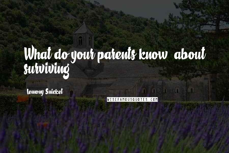 Lemony Snicket quotes: What do your parents know, about surviving?