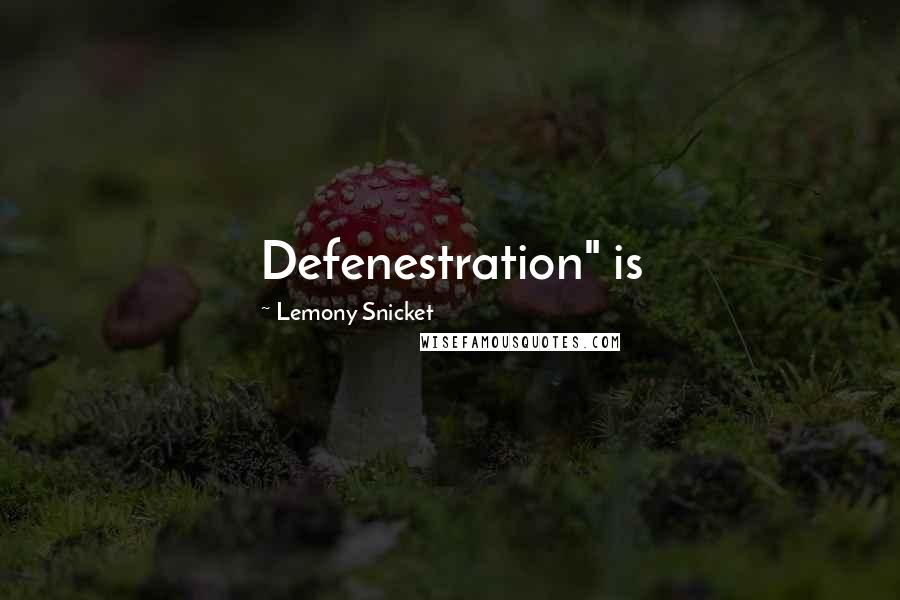 "Lemony Snicket quotes: Defenestration"" is"