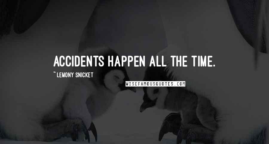 Lemony Snicket quotes: Accidents happen all the time.
