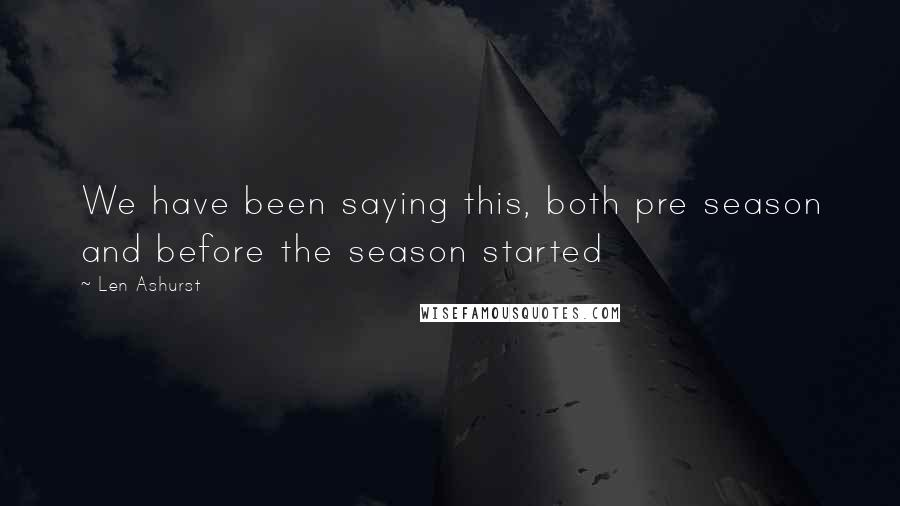 Len Ashurst quotes: We have been saying this, both pre season and before the season started