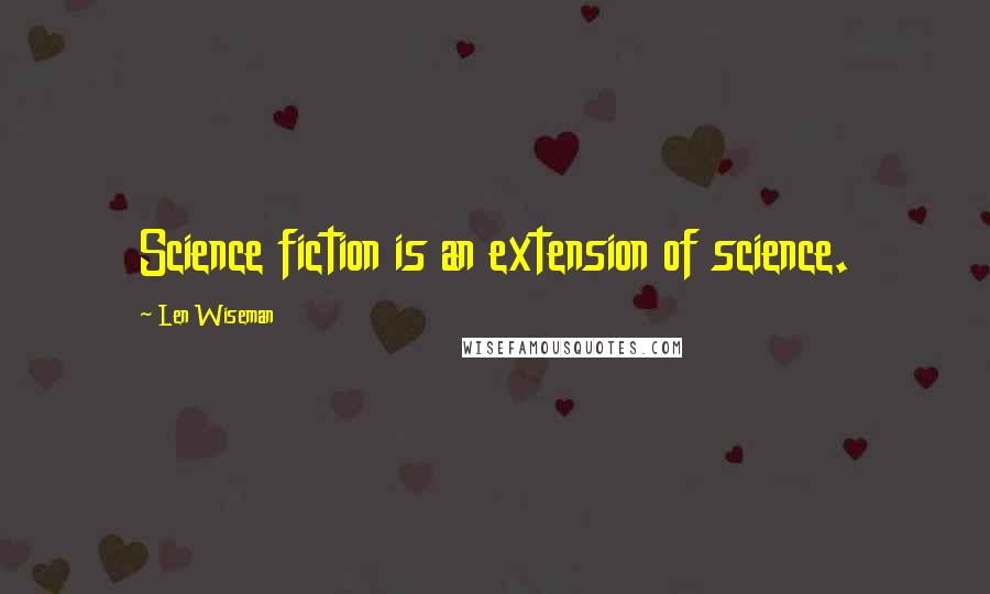 Len Wiseman quotes: Science fiction is an extension of science.