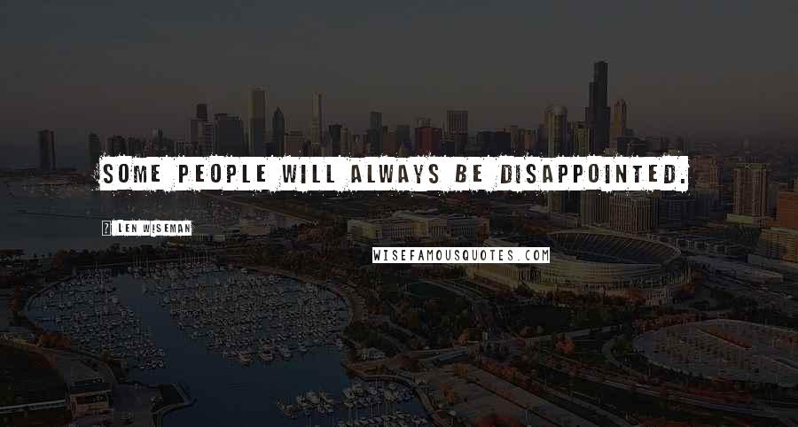 Len Wiseman quotes: Some people will always be disappointed.