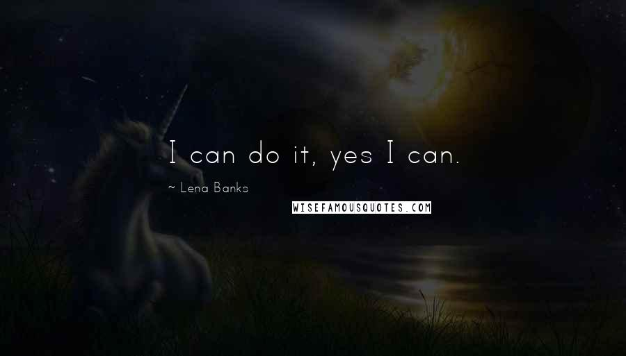 Lena Banks quotes: I can do it, yes I can.