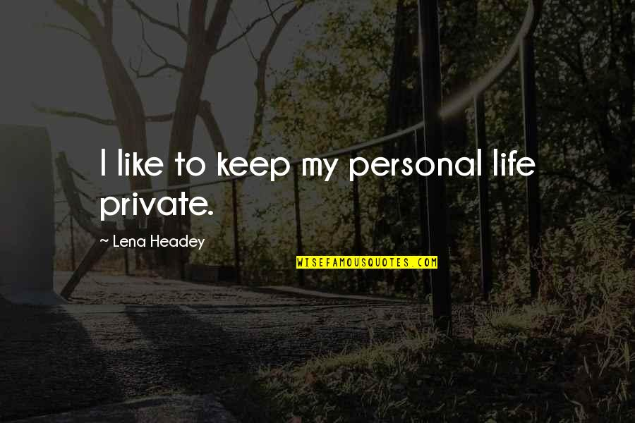 Lena Headey Quotes By Lena Headey: I like to keep my personal life private.