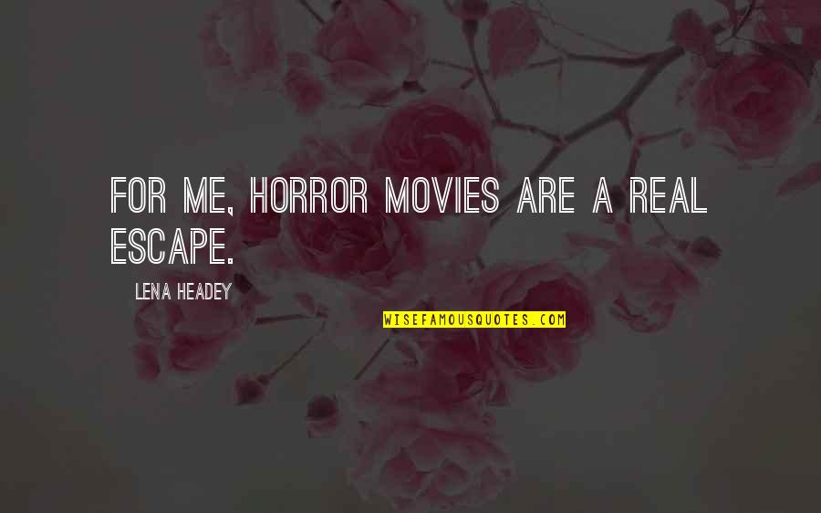 Lena Headey Quotes By Lena Headey: For me, horror movies are a real escape.