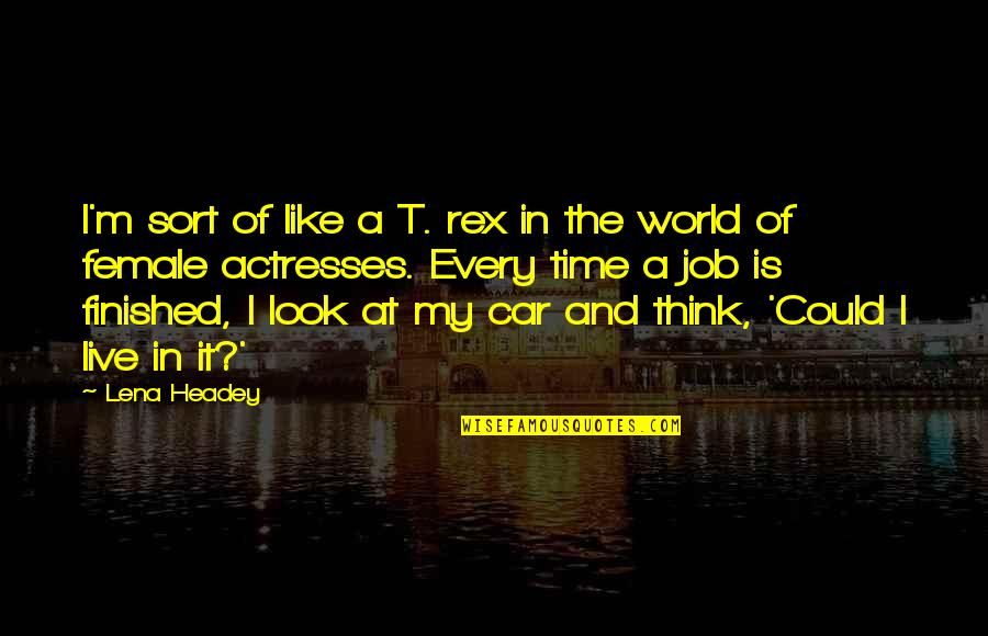 Lena Headey Quotes By Lena Headey: I'm sort of like a T. rex in