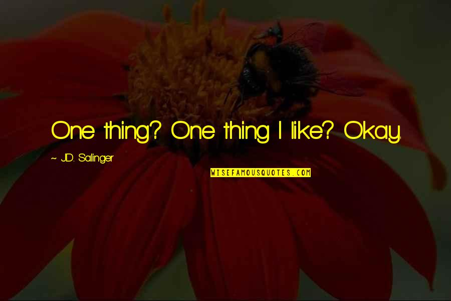 Lena Horne Brainy Quotes By J.D. Salinger: One thing? One thing I like? Okay.