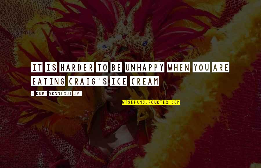 Lena Horne Brainy Quotes By Kurt Vonnegut Jr.: It is harder to be unhappy when you