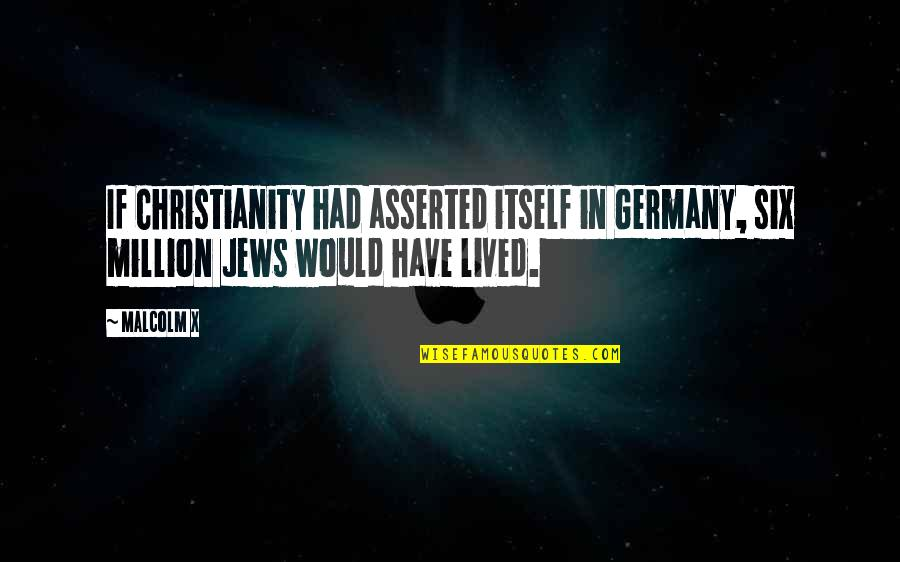 Lena Horne Brainy Quotes By Malcolm X: If Christianity had asserted itself in Germany, six