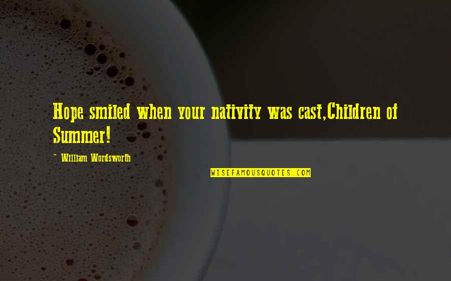 Lena Horne Brainy Quotes By William Wordsworth: Hope smiled when your nativity was cast,Children of