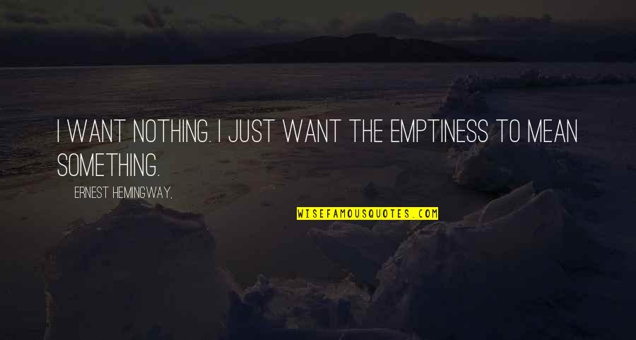 Lena Younger Quotes By Ernest Hemingway,: I want nothing. I just want the emptiness