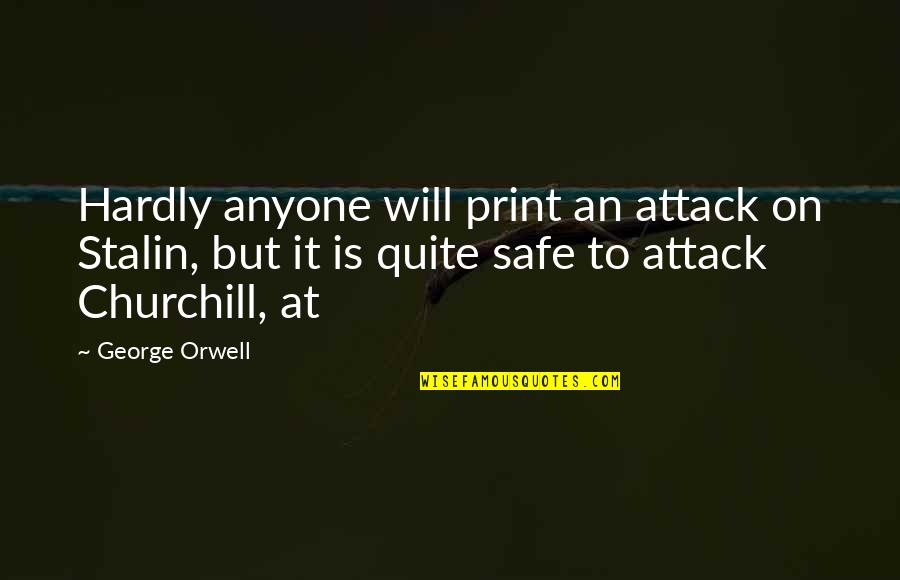 Lena Younger Quotes By George Orwell: Hardly anyone will print an attack on Stalin,