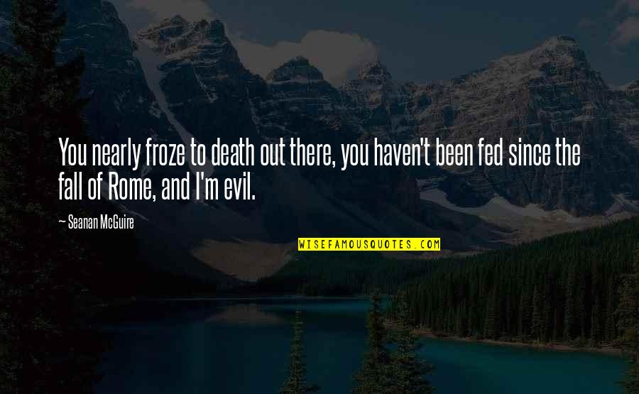 Lena Younger Quotes By Seanan McGuire: You nearly froze to death out there, you