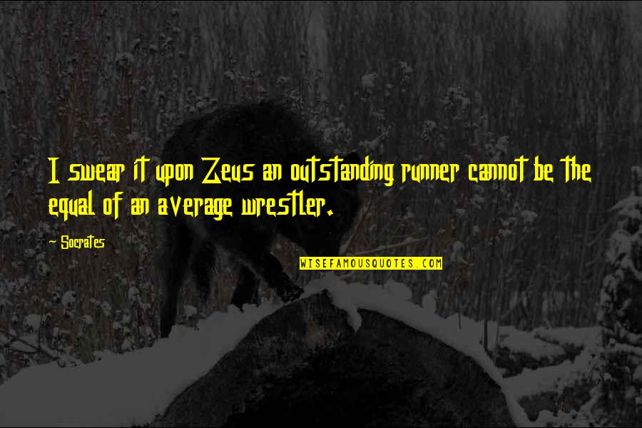 Lena Younger Quotes By Socrates: I swear it upon Zeus an outstanding runner