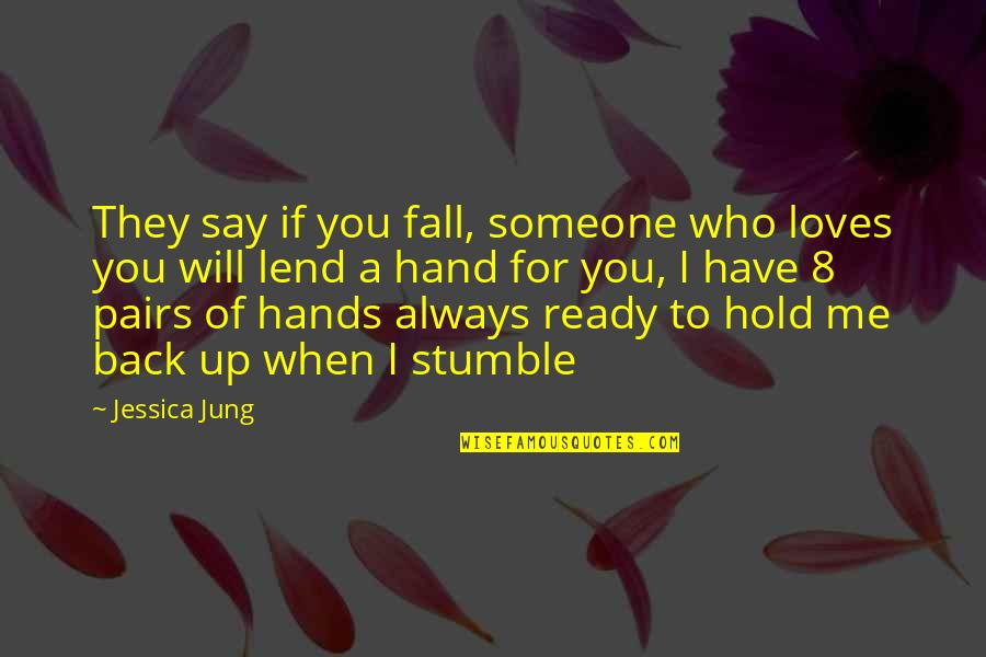 Lend Me Your Hand Quotes By Jessica Jung: They say if you fall, someone who loves