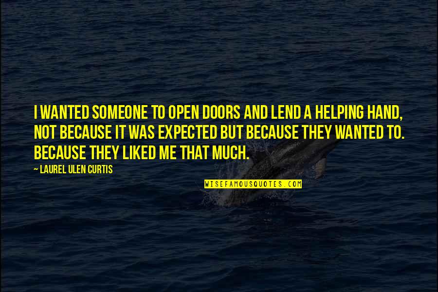 Lend Me Your Hand Quotes By Laurel Ulen Curtis: I wanted someone to open doors and lend
