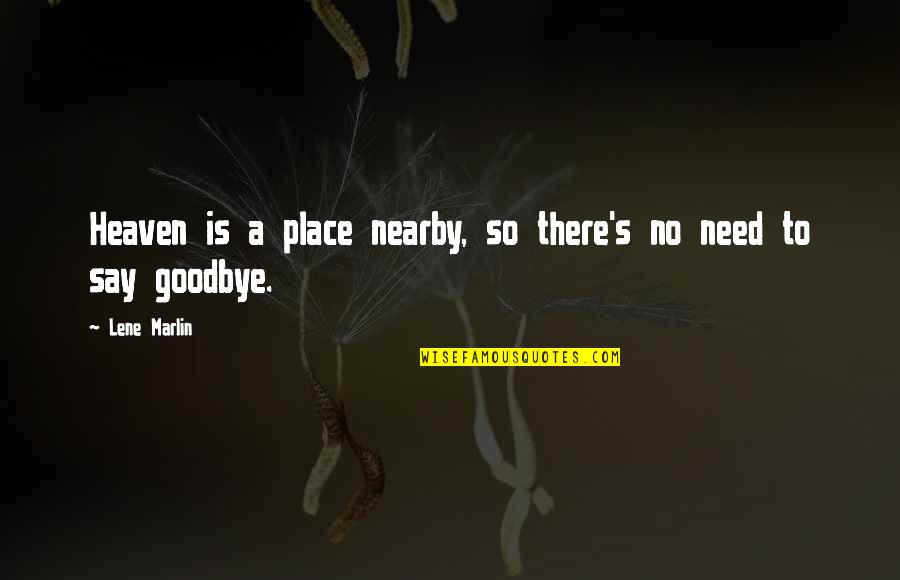 Lene Marlin Quotes By Lene Marlin: Heaven is a place nearby, so there's no