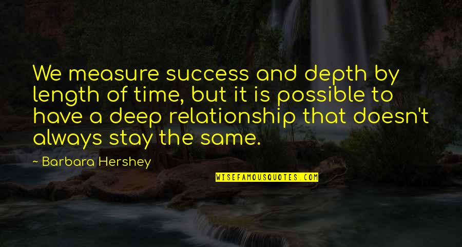 Length Of Relationship Quotes By Barbara Hershey: We measure success and depth by length of