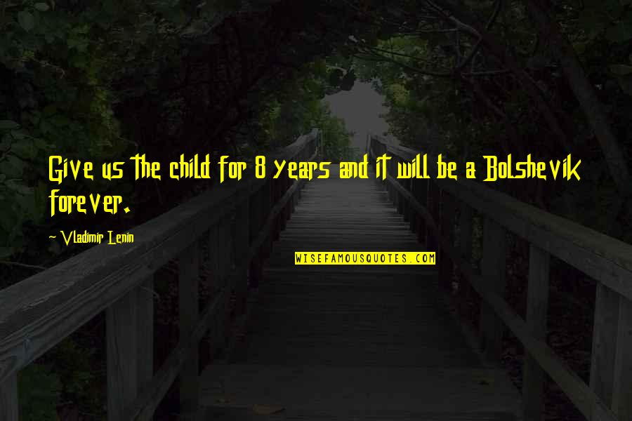 Lenin Bolshevik Quotes By Vladimir Lenin: Give us the child for 8 years and