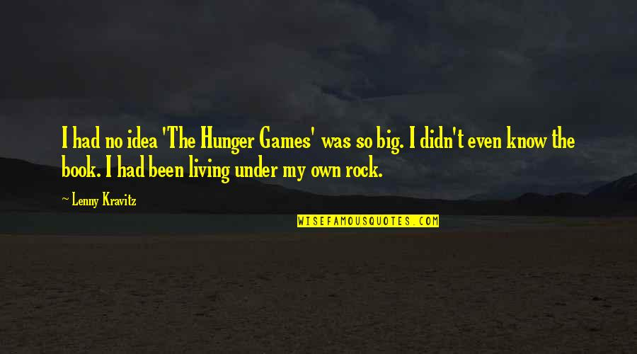 Lenny Kravitz Hunger Games Quotes By Lenny Kravitz: I had no idea 'The Hunger Games' was