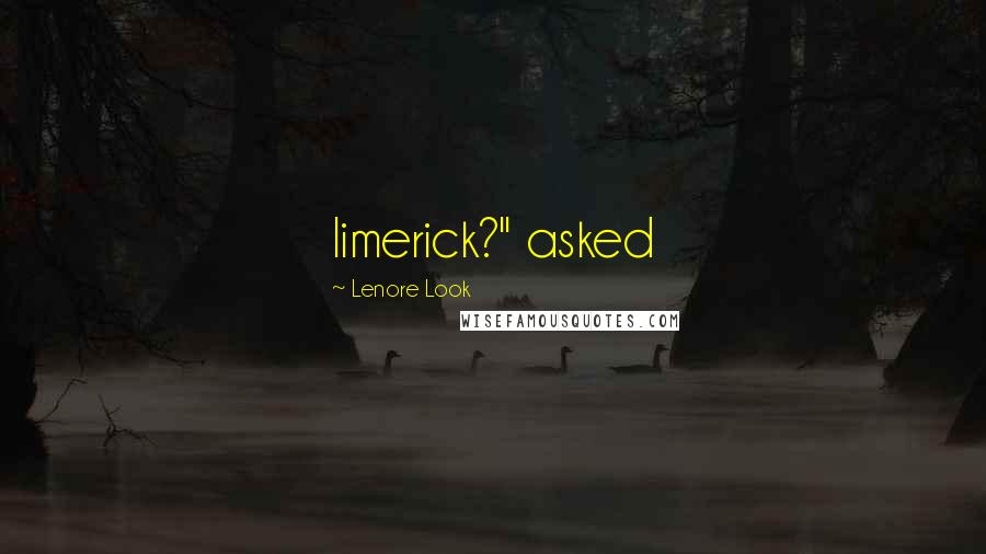 "Lenore Look quotes: limerick?"" asked"