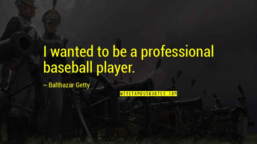 Lent 2015 Quotes By Balthazar Getty: I wanted to be a professional baseball player.
