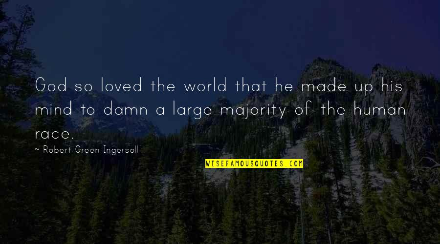 Lent 2015 Quotes By Robert Green Ingersoll: God so loved the world that he made