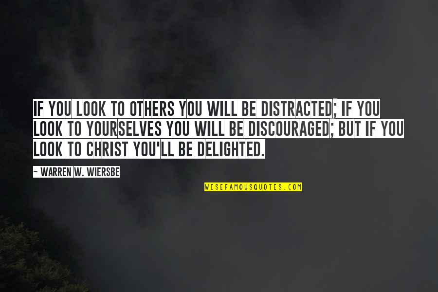 Lent 2015 Quotes By Warren W. Wiersbe: If you look to others you will be