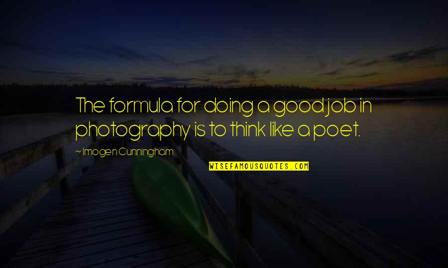 Lenzar Quotes By Imogen Cunningham: The formula for doing a good job in