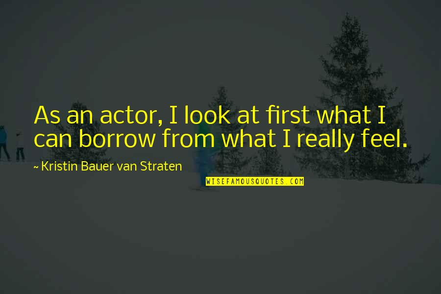 Lenzar Quotes By Kristin Bauer Van Straten: As an actor, I look at first what