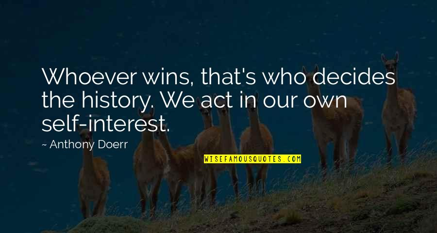 Leo Africanus Quotes By Anthony Doerr: Whoever wins, that's who decides the history. We