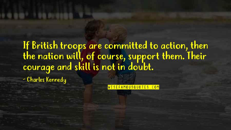 Leo Africanus Quotes By Charles Kennedy: If British troops are committed to action, then