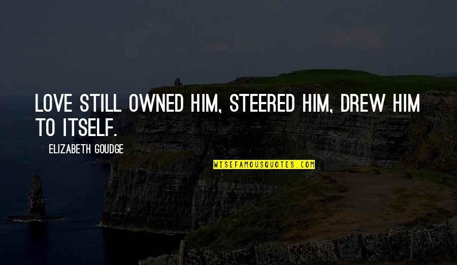 Leo Africanus Quotes By Elizabeth Goudge: Love still owned him, steered him, drew him
