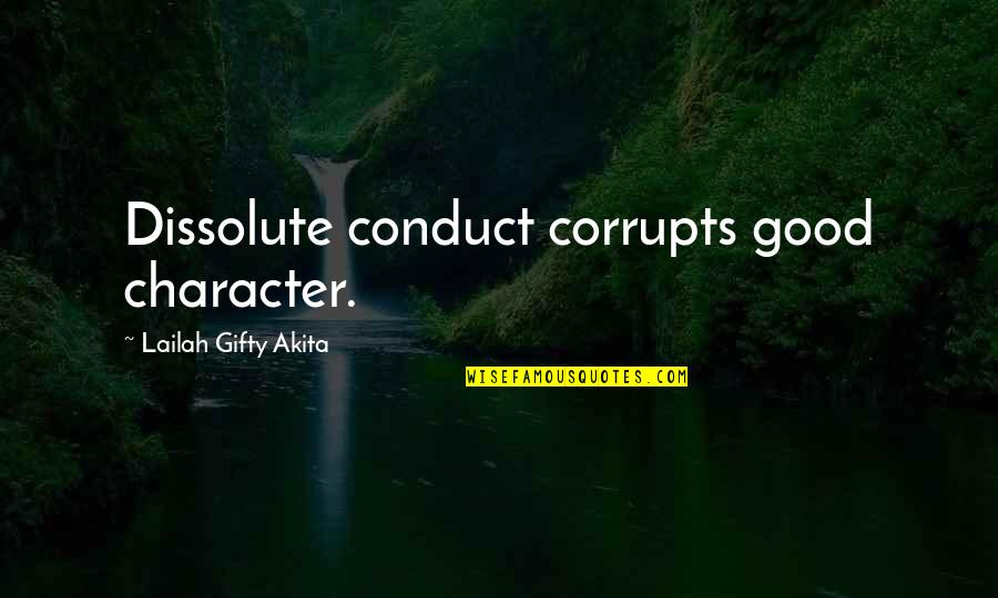 Leo Africanus Quotes By Lailah Gifty Akita: Dissolute conduct corrupts good character.