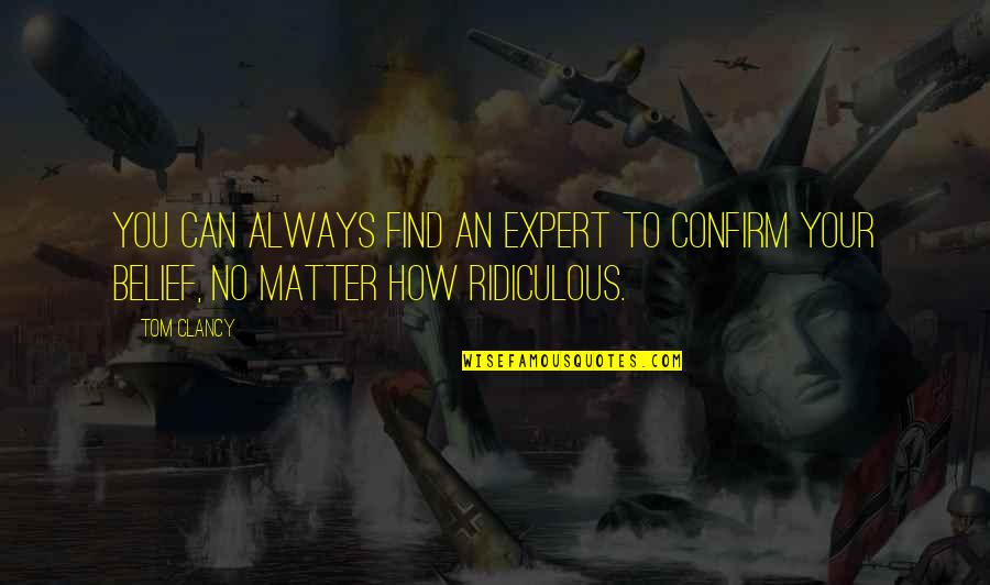 Leo Africanus Quotes By Tom Clancy: You can always find an expert to confirm